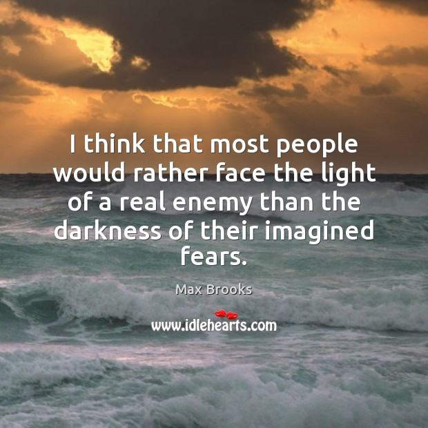 I think that most people would rather face the light of a Enemy Quotes Image