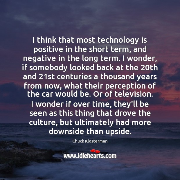 I think that most technology is positive in the short term, and Image