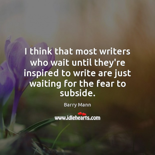 Image, I think that most writers who wait until they're inspired to write