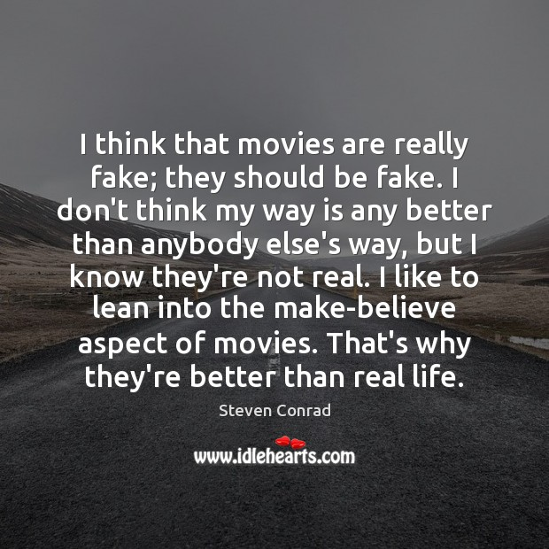 I think that movies are really fake; they should be fake. I Steven Conrad Picture Quote