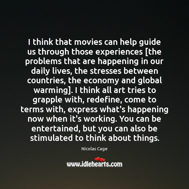 I think that movies can help guide us through those experiences [the Nicolas Cage Picture Quote