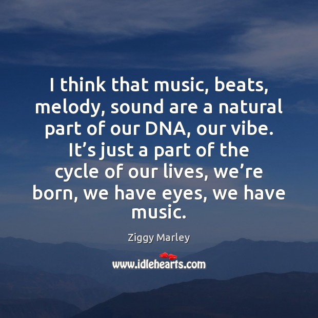 I think that music, beats, melody, sound are a natural part of Ziggy Marley Picture Quote