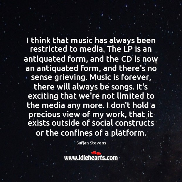 I think that music has always been restricted to media. The LP Image
