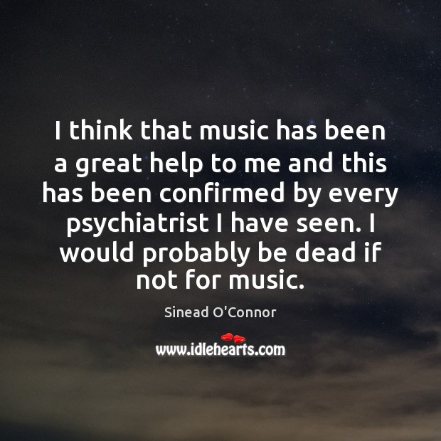 I think that music has been a great help to me and Sinead O'Connor Picture Quote