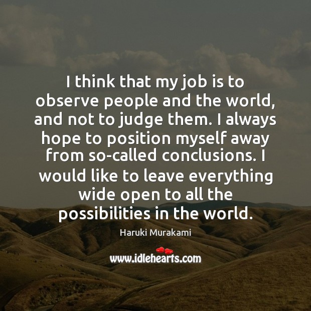 Haruki Murakami Picture Quote image saying: I think that my job is to observe people and the world,