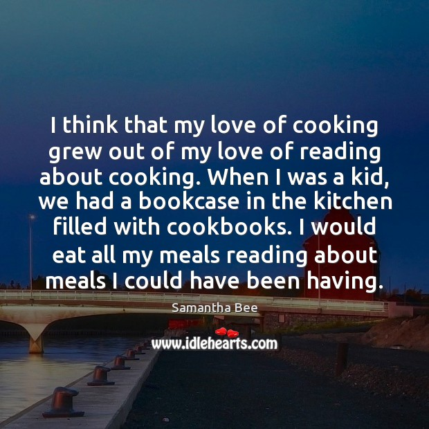 I think that my love of cooking grew out of my love Samantha Bee Picture Quote