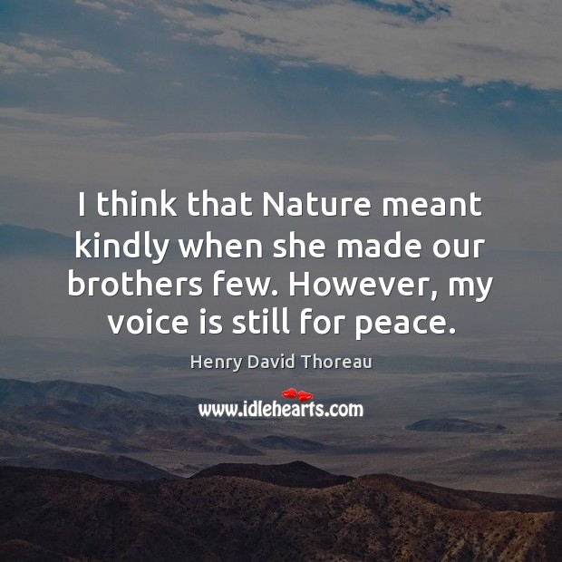 I think that Nature meant kindly when she made our brothers few. Image