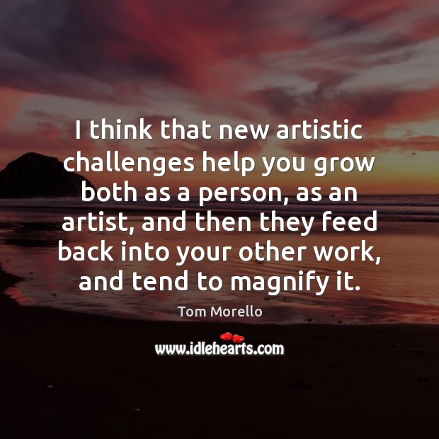 Image, I think that new artistic challenges help you grow both as a