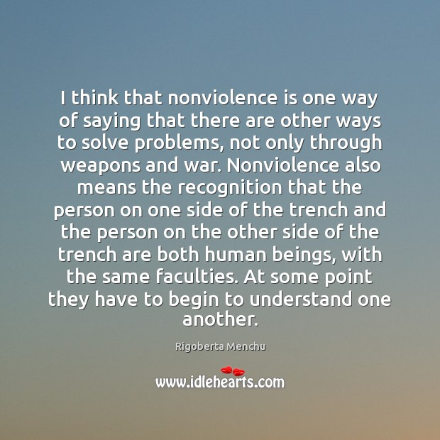 Image, I think that nonviolence is one way of saying that there are