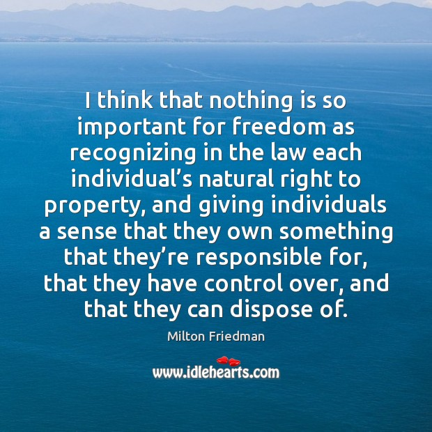 I think that nothing is so important for freedom as recognizing in Milton Friedman Picture Quote