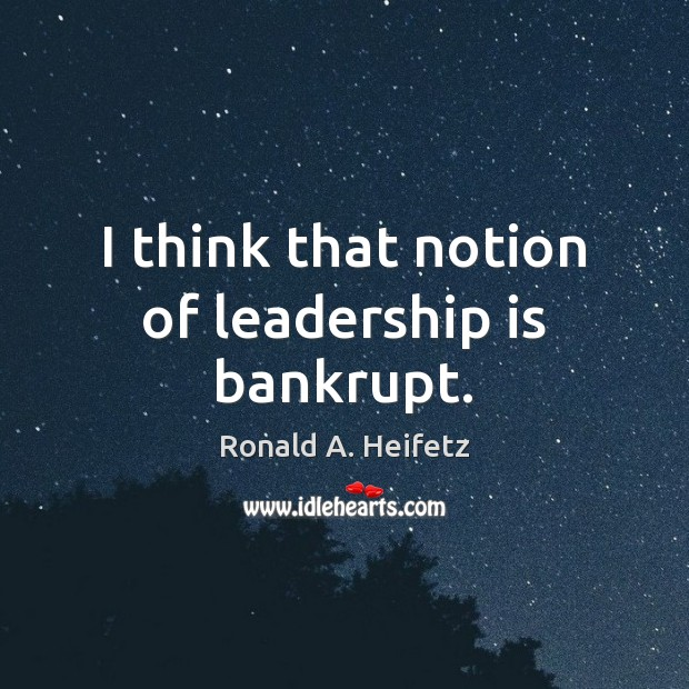 I think that notion of leadership is bankrupt. Image