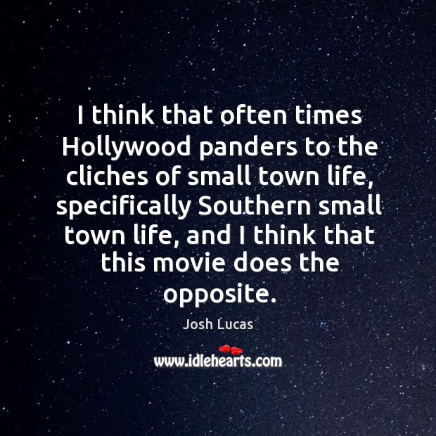 I think that often times hollywood panders to the cliches of small town life, specifically Image