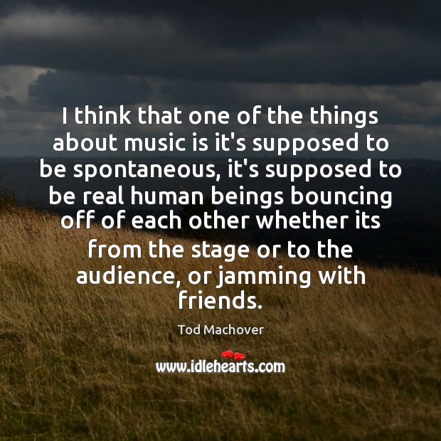 I think that one of the things about music is it's supposed Tod Machover Picture Quote