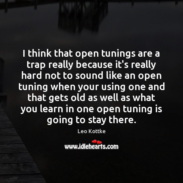 I think that open tunings are a trap really because it's really Image