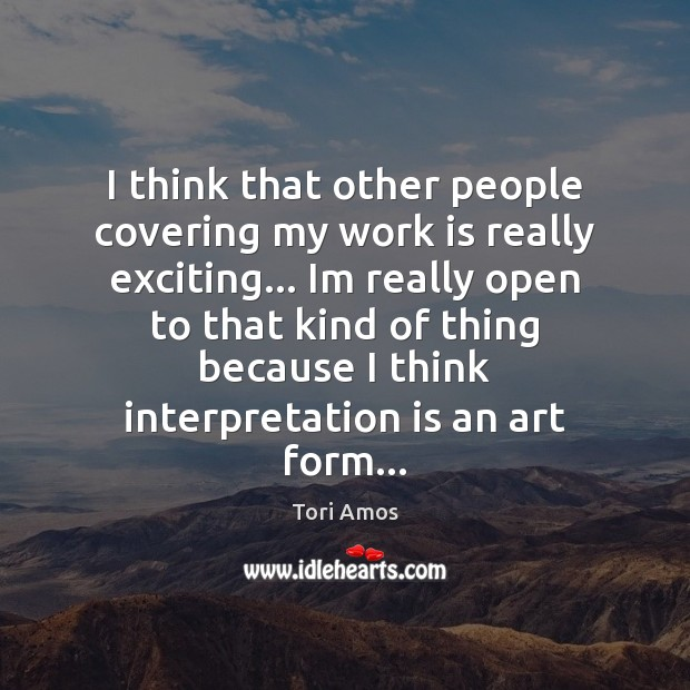 I think that other people covering my work is really exciting… Im Tori Amos Picture Quote