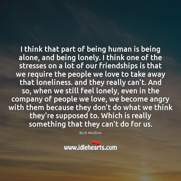 I think that part of being human is being alone, and being Image