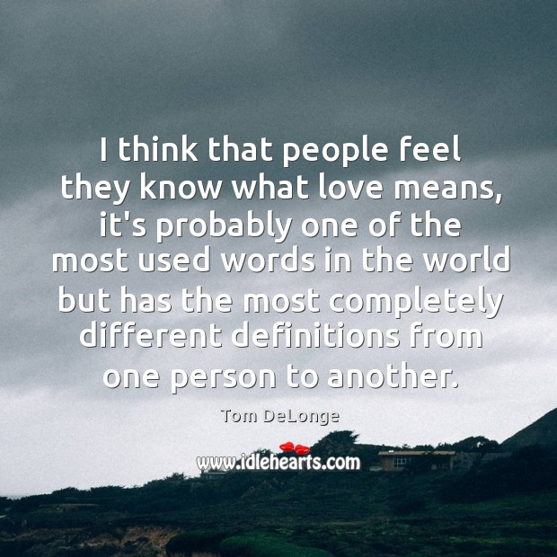 I think that people feel they know what love means, it's probably Image