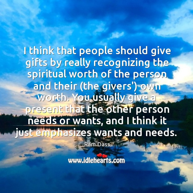 I think that people should give gifts by really recognizing the spiritual Image