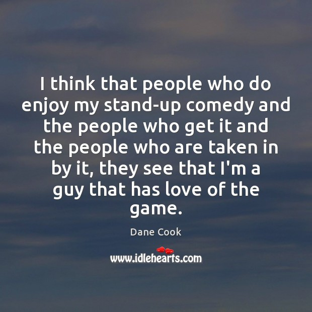 I think that people who do enjoy my stand-up comedy and the Image