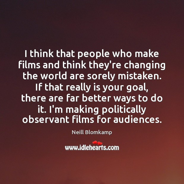 I think that people who make films and think they're changing the Image