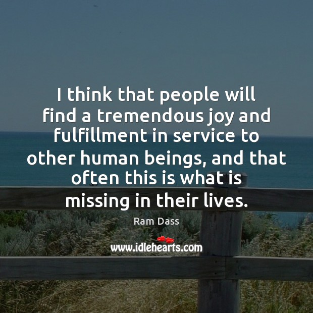 I think that people will find a tremendous joy and fulfillment in Ram Dass Picture Quote