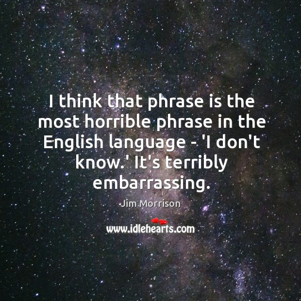 I think that phrase is the most horrible phrase in the English Image