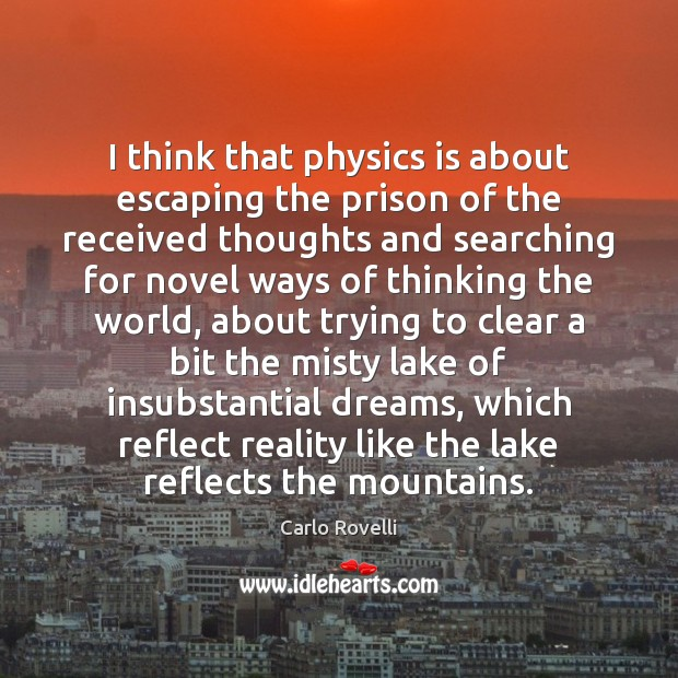 Image, I think that physics is about escaping the prison of the received