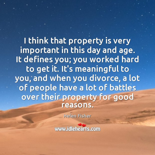 I think that property is very important in this day and age. Image