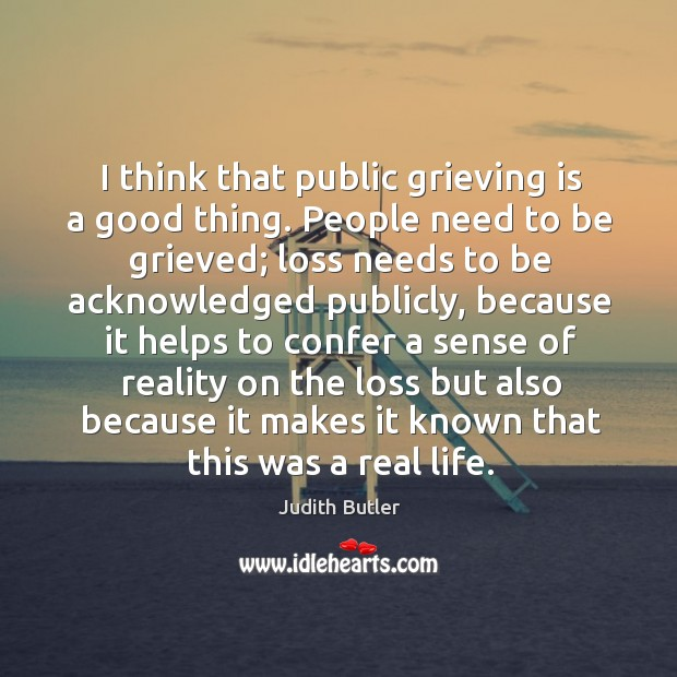 I think that public grieving is a good thing. People need to Image