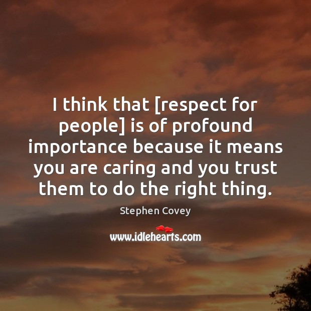 I think that [respect for people] is of profound importance because it Image