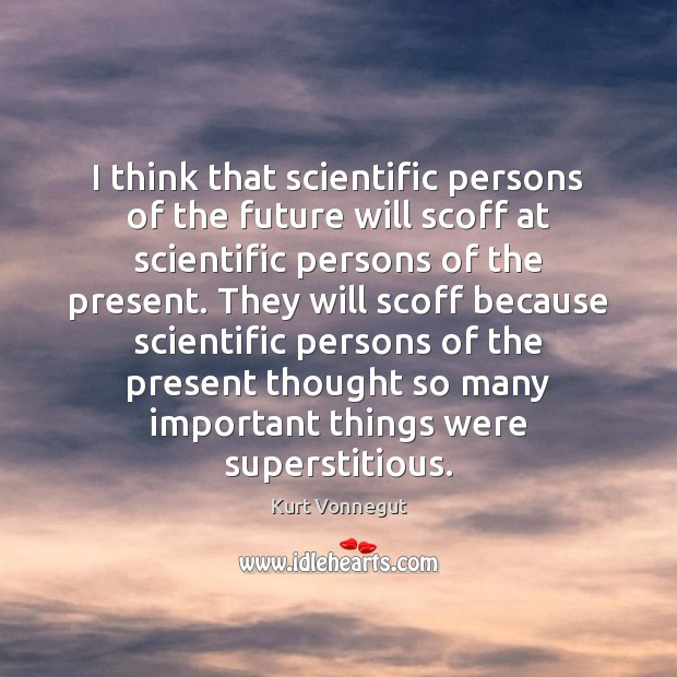 I think that scientific persons of the future will scoff at scientific Image