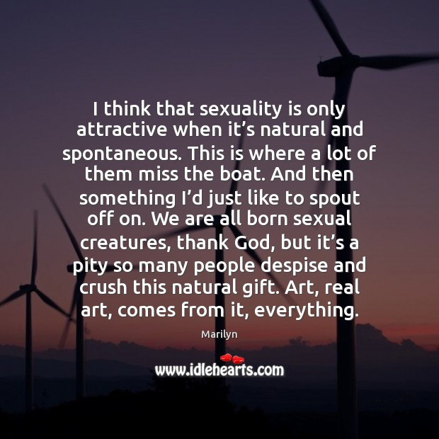 I think that sexuality is only attractive when it's natural and Image
