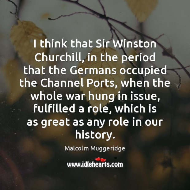 I think that Sir Winston Churchill, in the period that the Germans Image