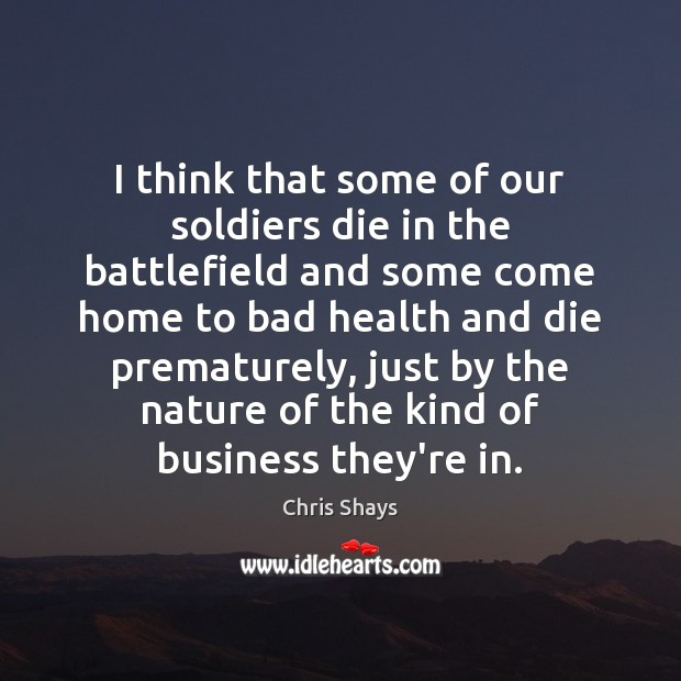 Image, I think that some of our soldiers die in the battlefield and