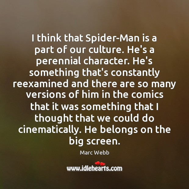 I think that Spider-Man is a part of our culture. He's a Image