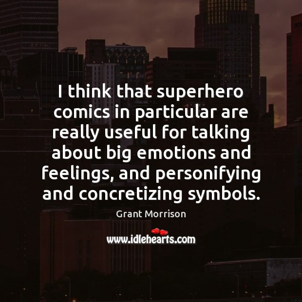 I think that superhero comics in particular are really useful for talking Grant Morrison Picture Quote