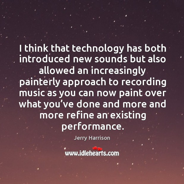 I think that technology has both introduced new sounds but also allowed an increasingly Image