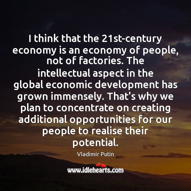 I think that the 21st-century economy is an economy of people, not Image