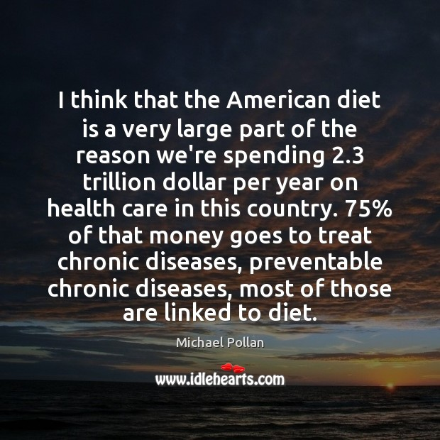 I think that the American diet is a very large part of Diet Quotes Image