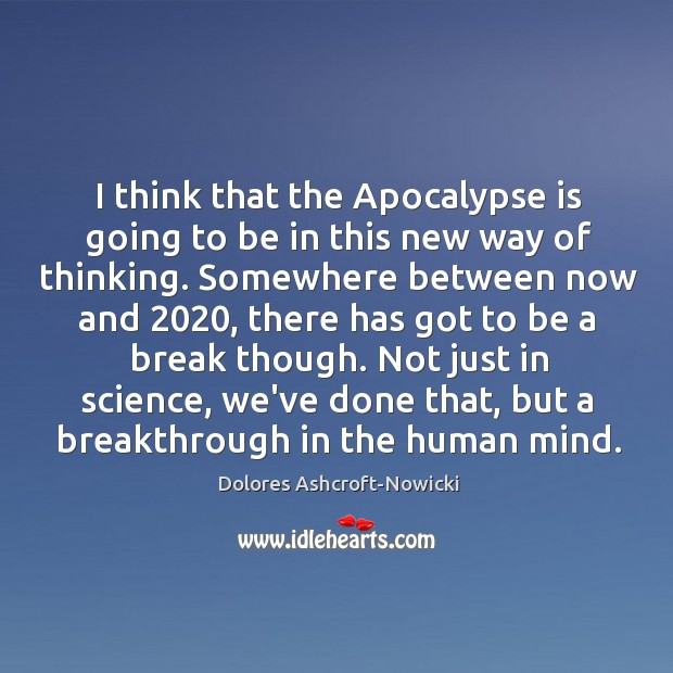 Dolores Ashcroft-Nowicki Picture Quote image saying: I think that the Apocalypse is going to be in this new