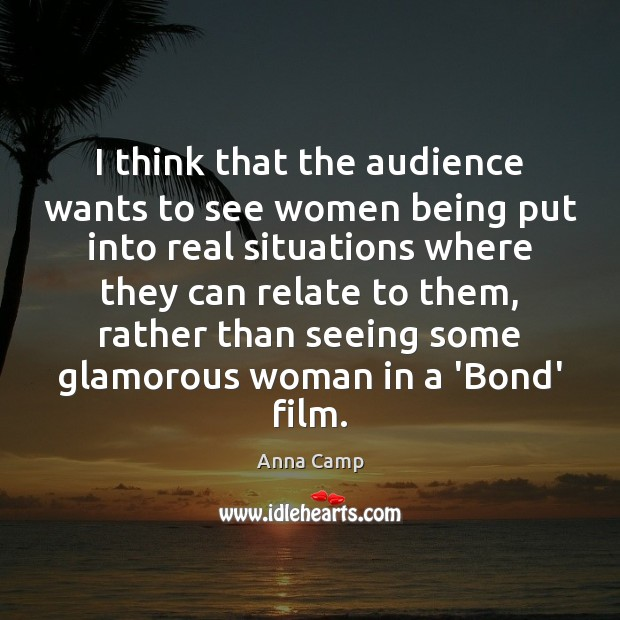 I think that the audience wants to see women being put into Image