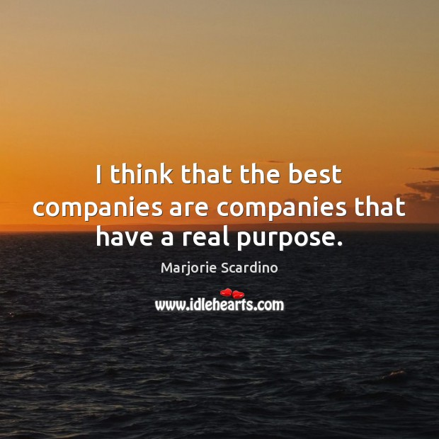 Image, I think that the best companies are companies that have a real purpose.