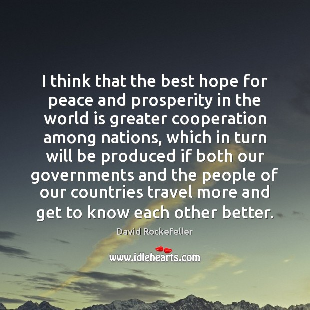 Image, I think that the best hope for peace and prosperity in the