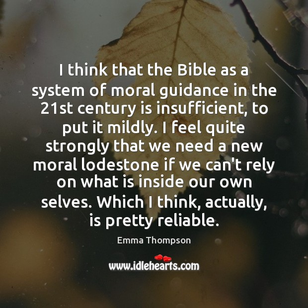 Image, I think that the Bible as a system of moral guidance in