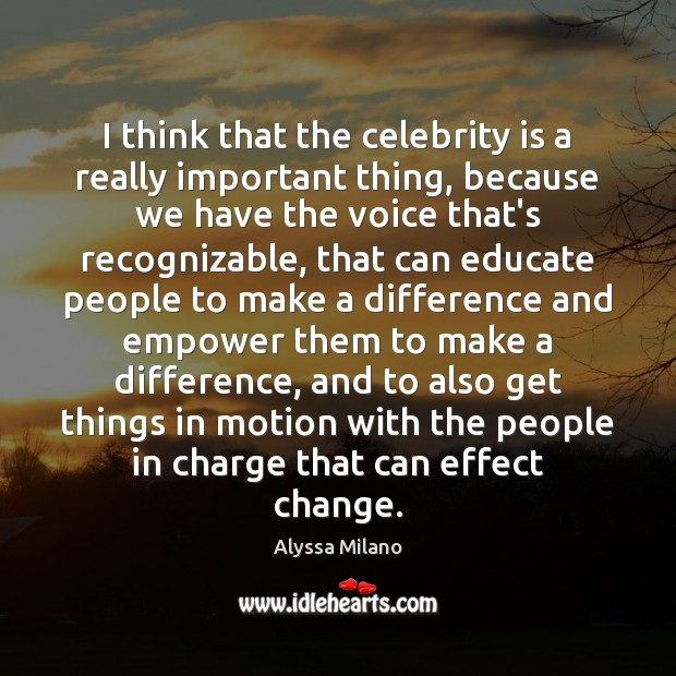 Image, I think that the celebrity is a really important thing, because we