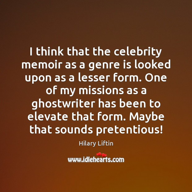 Image, I think that the celebrity memoir as a genre is looked upon
