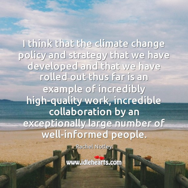I think that the climate change policy and strategy that we have Climate Quotes Image