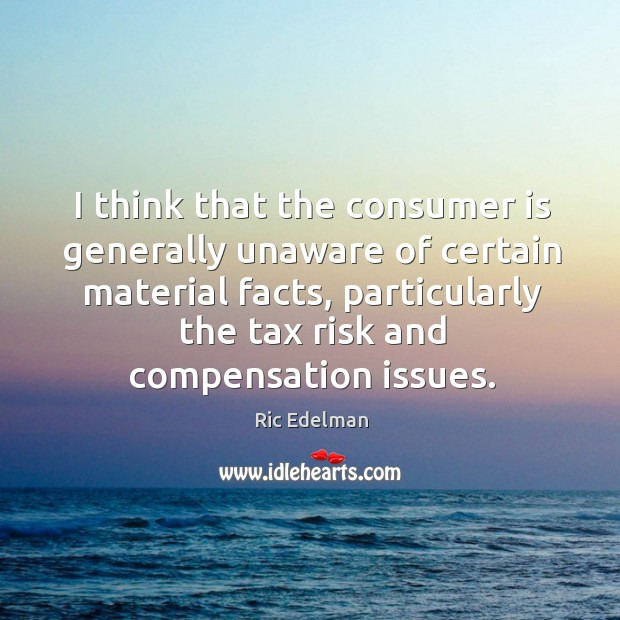 I think that the consumer is generally unaware of certain material facts, Image