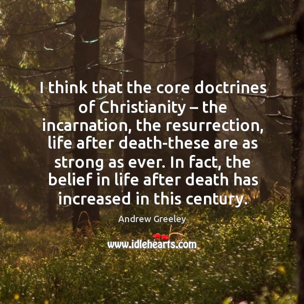 I think that the core doctrines of christianity – the incarnation, the resurrection Image