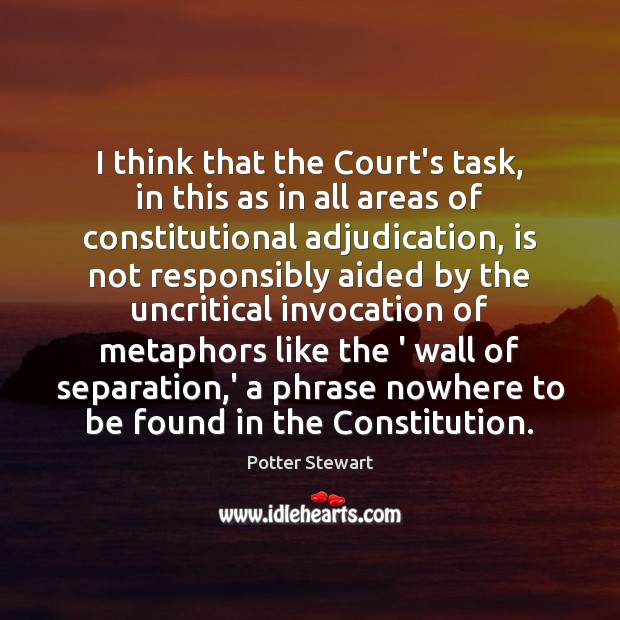 I think that the Court's task, in this as in all areas Potter Stewart Picture Quote